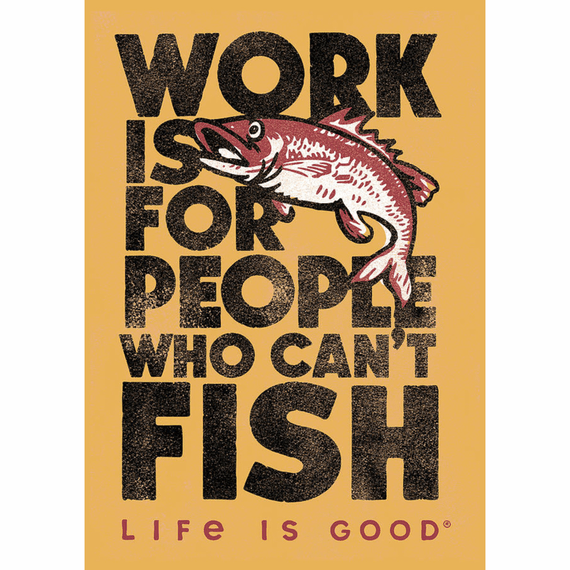 Work Is For People Who Can't Fish 16X20 Poster