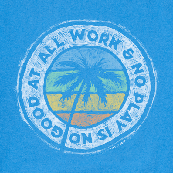 Men's All Work & No Play Is No Good Crusher Tee