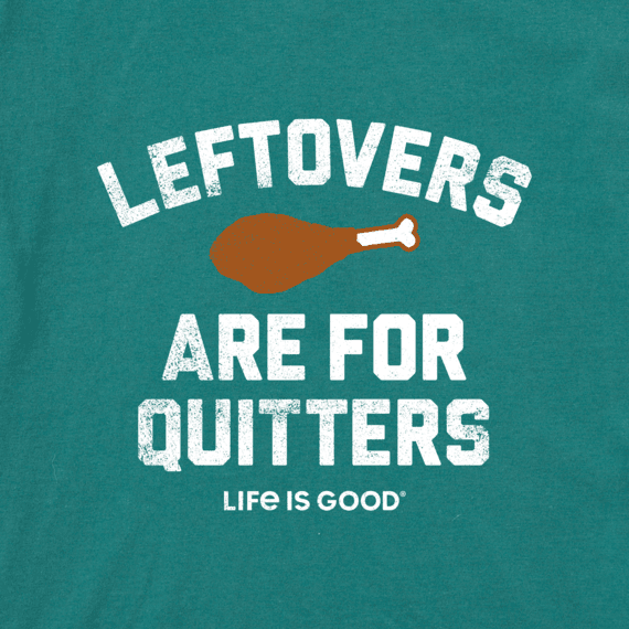 Men's Leftovers are for Quitters Crusher Tee