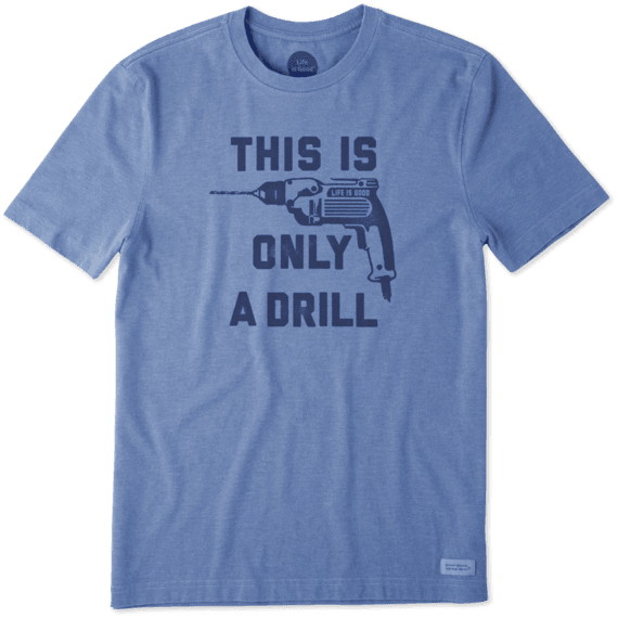 Men's This Is Only A Drill Crusher Tee