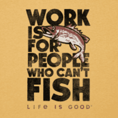 Men's Work Is For People Who Can't Fish Cool Tee