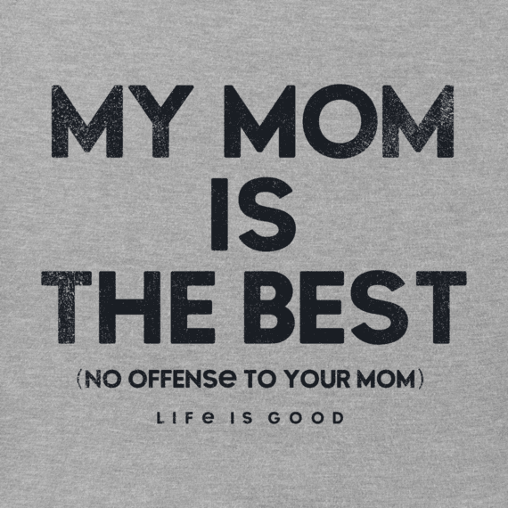 Women's My Mom Is The Best Crusher Tee