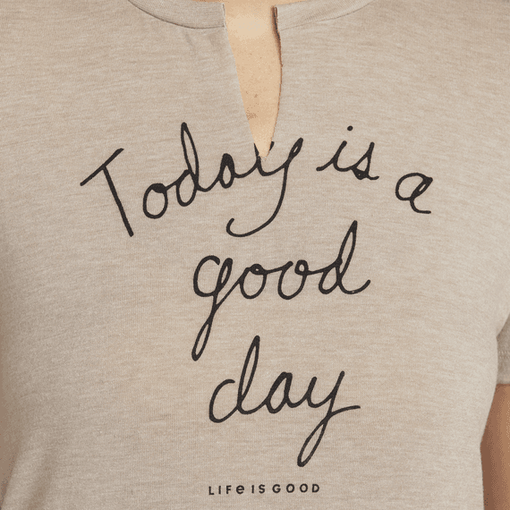 Women's Today Is A Good Day Favorite Split Neck Tee