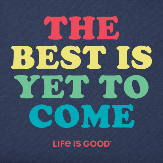 Women's The Best Is Yet To Come Crusher Tee